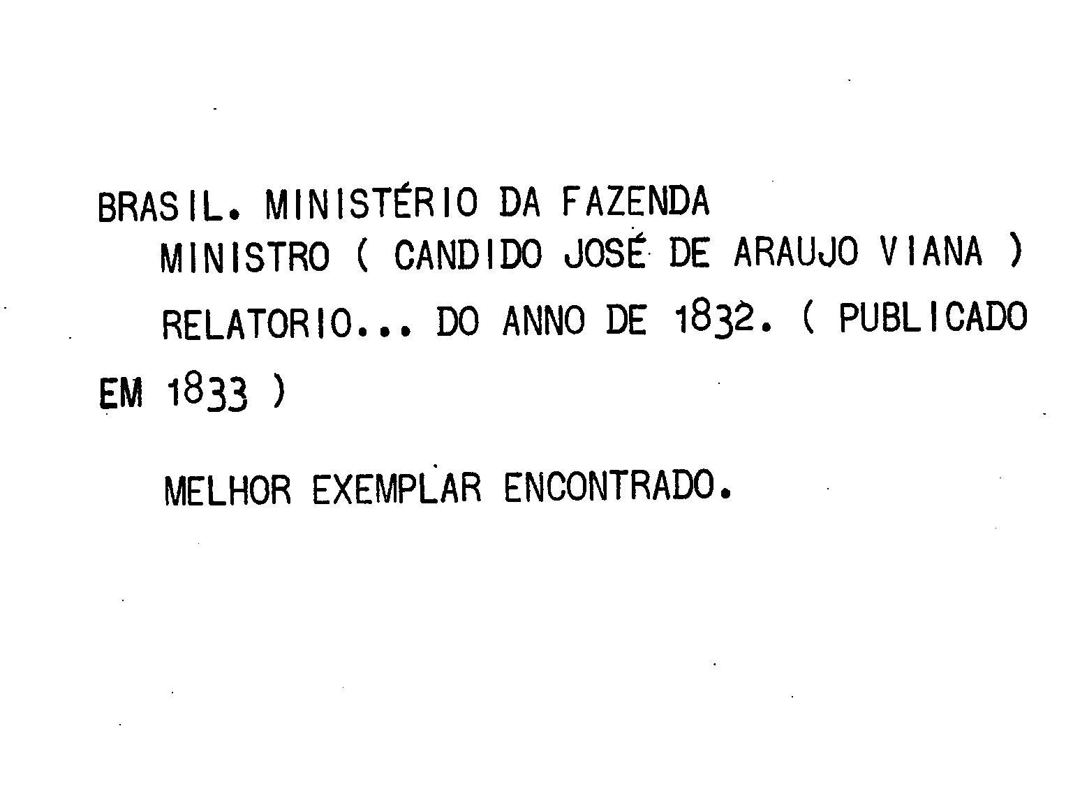 Ministerio da Fazenda - [Relatório sobre o melhoramento do meio circulante apresentado à Assemblea Geral Legislativa d'Estado dos negocios da Fazenda em a sessão extraordinaria de 1833]